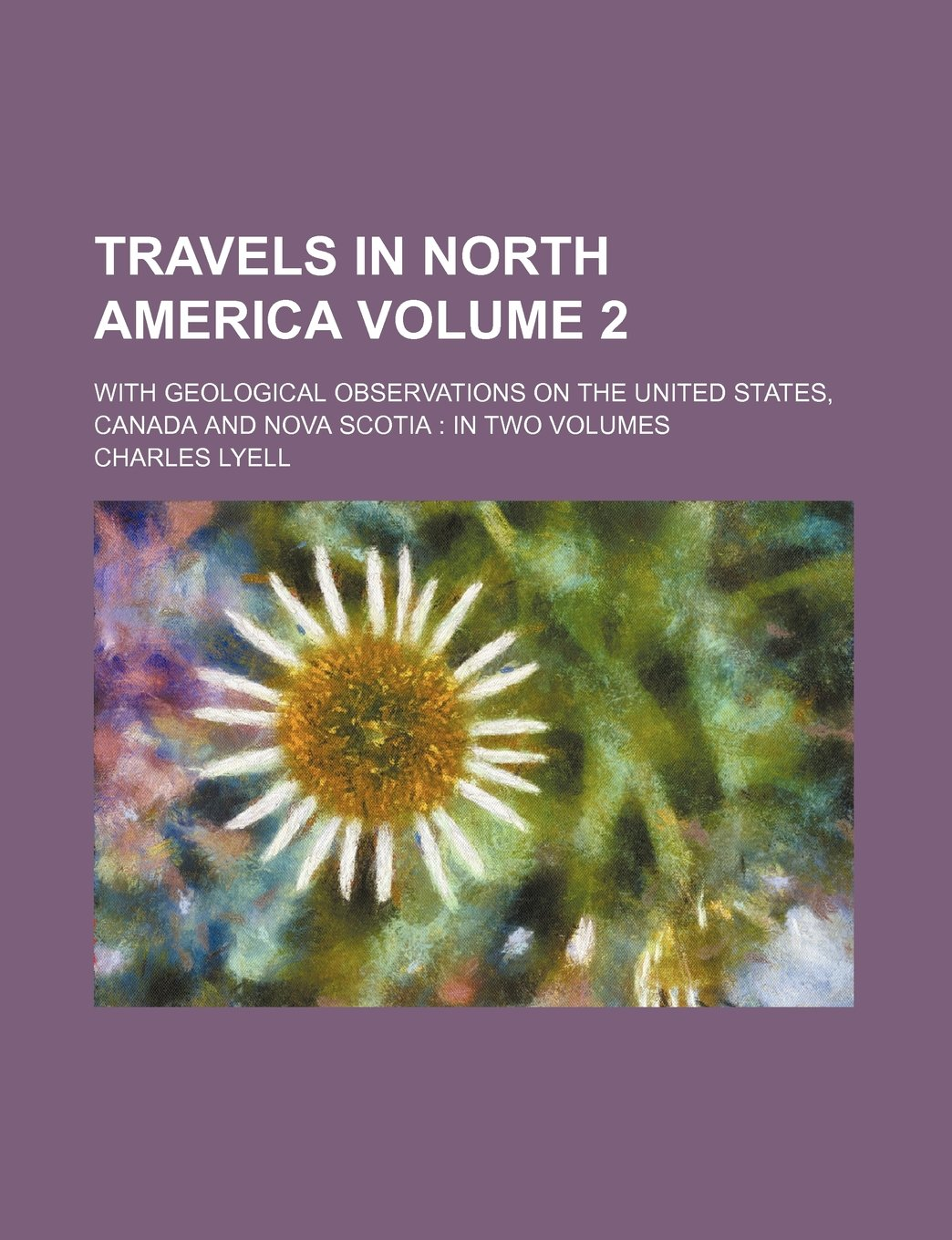 Travels in North America Volume 2; with geological observations on the United States, Canada and Nova Scotia: in two volumes