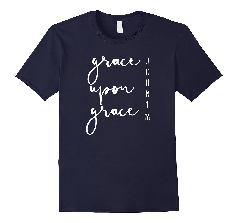 Grace Upon Grace John 1 16 - Bible Verse Quote T-Shirt-TH