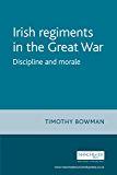 Irish Regiments in the Great War: Discipline and Morale