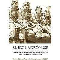 El Escuadrón 201: La Historia de los Pilotos Mexicanos de la Segunda Guerra Mundial