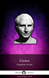 Delphi Complete Works of Cicero (Illustrated) (Delphi Ancient Classics Book 23)