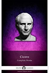 Delphi Complete Works of Cicero (Illustrated) (Delphi Ancient Classics Book 23) Kindle Edition
