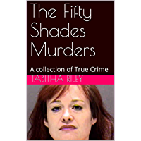 The Fifty Shades Murders: A collection of True Crime (English Edition)