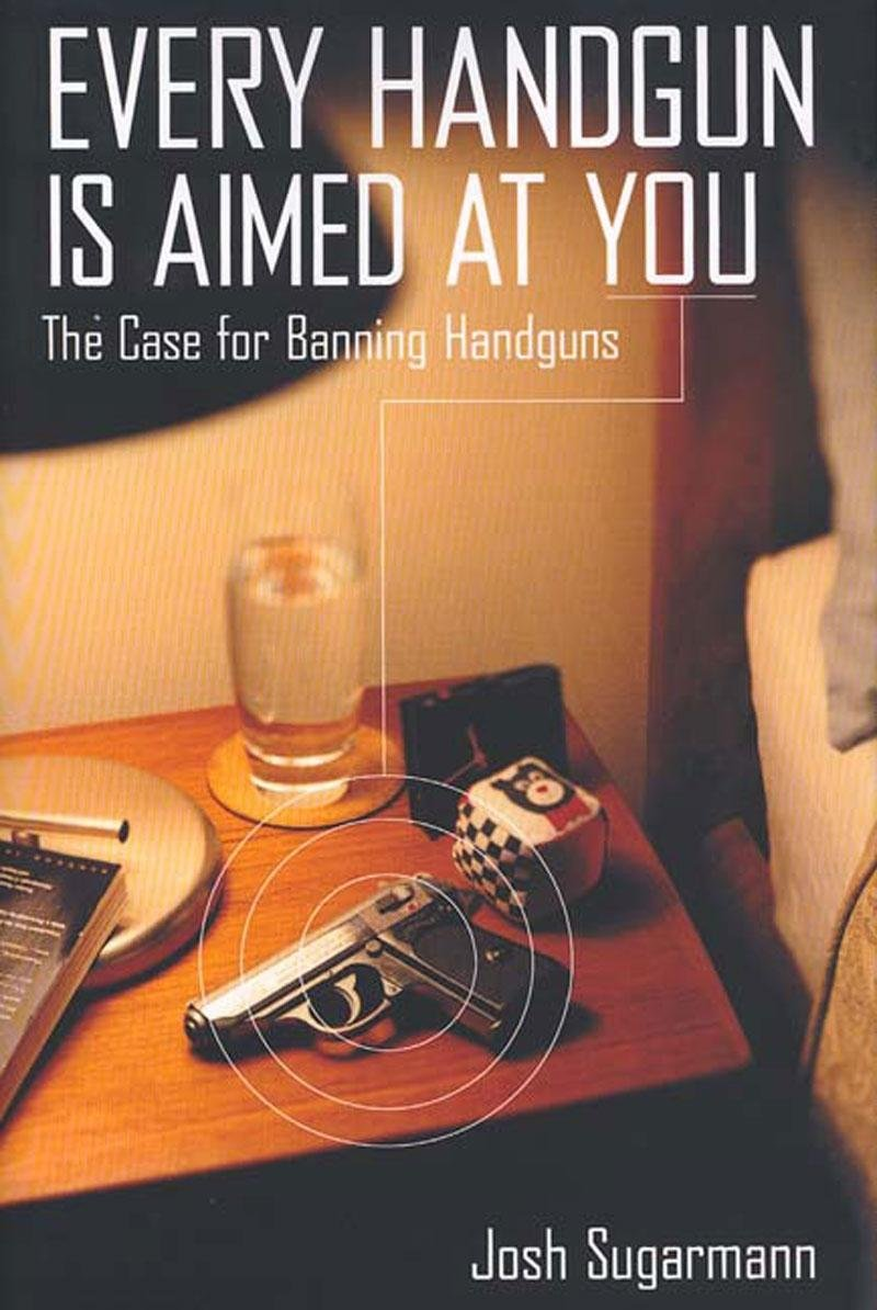 Read Online Every Handgun Is Aimed at You: The Case for Banning Handguns PDF