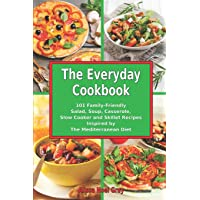 The Everyday Cookbook: 101 Family-Friendly Salad, Soup, Casserole, Slow Cooker and...