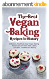 The Best Vegan Baking Recipes In History: Delicious, Healthy & Easy Vegan Baking Recipes (Gluten-Free, Raw Cakes, Cupcakes, Cookies and More!) (English Edition)