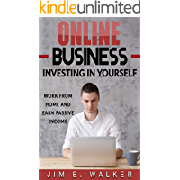 Online Business: Investing In Yourself - Work from Home and Earn Passive Income (Investing Books, Online Business Idea, Internet business, Investing for Beginners, Online Income, Money)