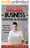 Online Business: Investing In Yourself - Work from Home and Earn Passive Income (Investing Books, Online Business Idea, Internet business, Investing for ... Online Income, Money) (English Edition)