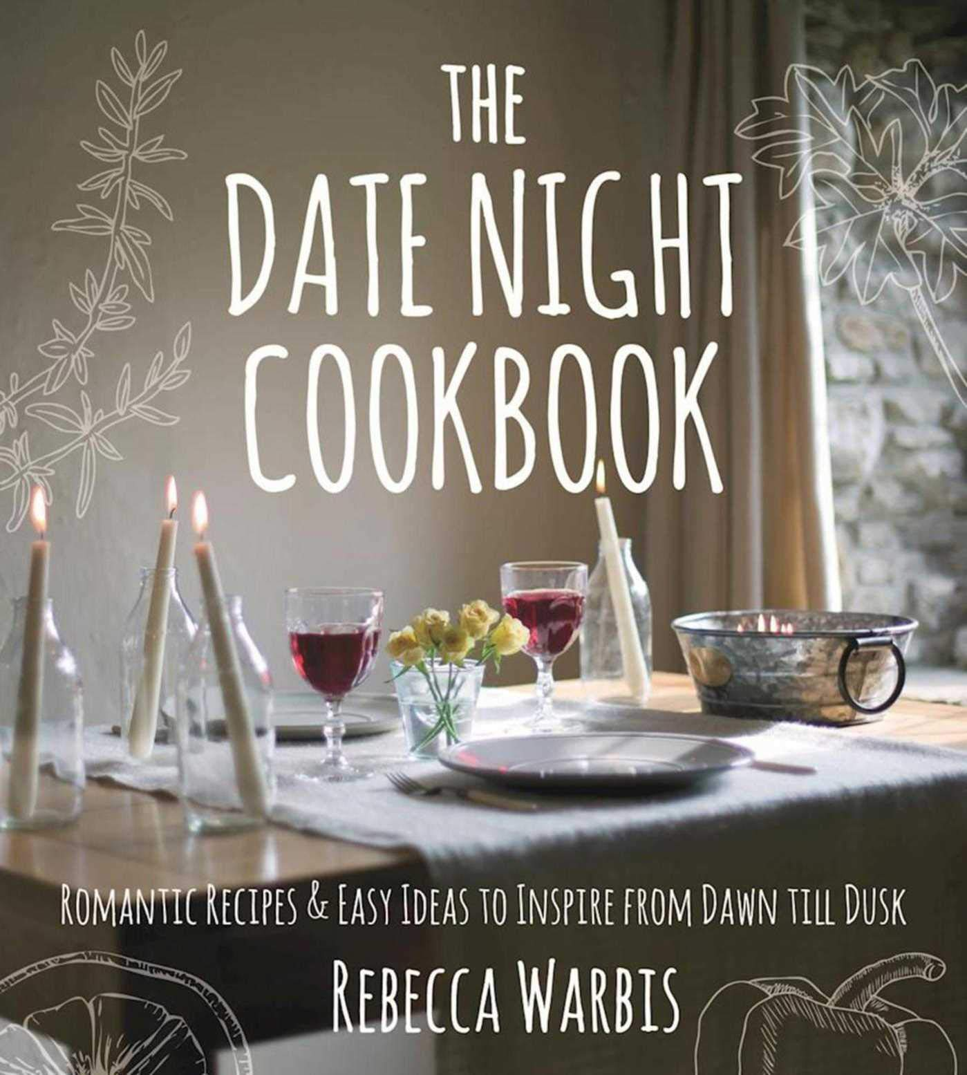 the date night cookbook romantic recipes easy ideas to inspire rh amazon com