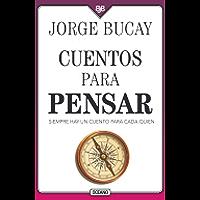 Cuentos para pensar: Siempre hay un cuento para cada quien (Biblioteca Jorge Bucay)