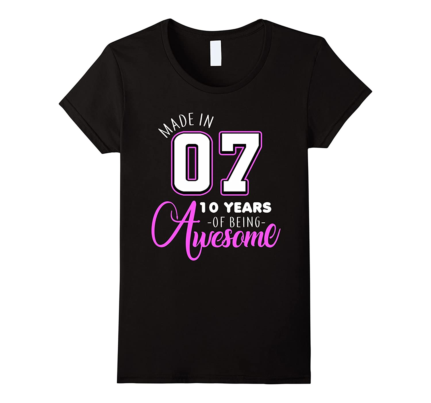 Womens Made In 07 - 10 Years Of Being Awesome Birthday Gift TShirt-TH