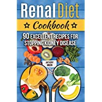 Renal Diet  Cookbook: 90 Excellent Recipes for Stopping Kidney Disease (renal diet...