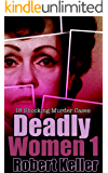 Deadly Women Volume 1: 18 Shocking True Crime Cases of Women Who Kill