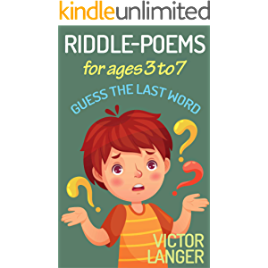 RIDDLE-POEMS for ages 3 to 7: Guess the last word
