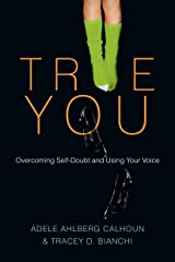 True You: Overcoming Self-Doubt and Using Your Voice Kindle Edition