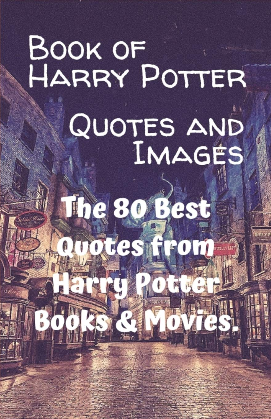 book of harry potter quotes and images the best quotes from