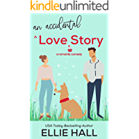 An Accidental Love Story: A sweet, heartwarming & uplifting romantic comedy (Falling into Happily Ever After Rom Com)