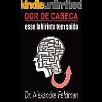 Dor de Cabeça - Esse Labirinto Tem Saída: Uma introdução a uma das doenças mais incompreendidas do século