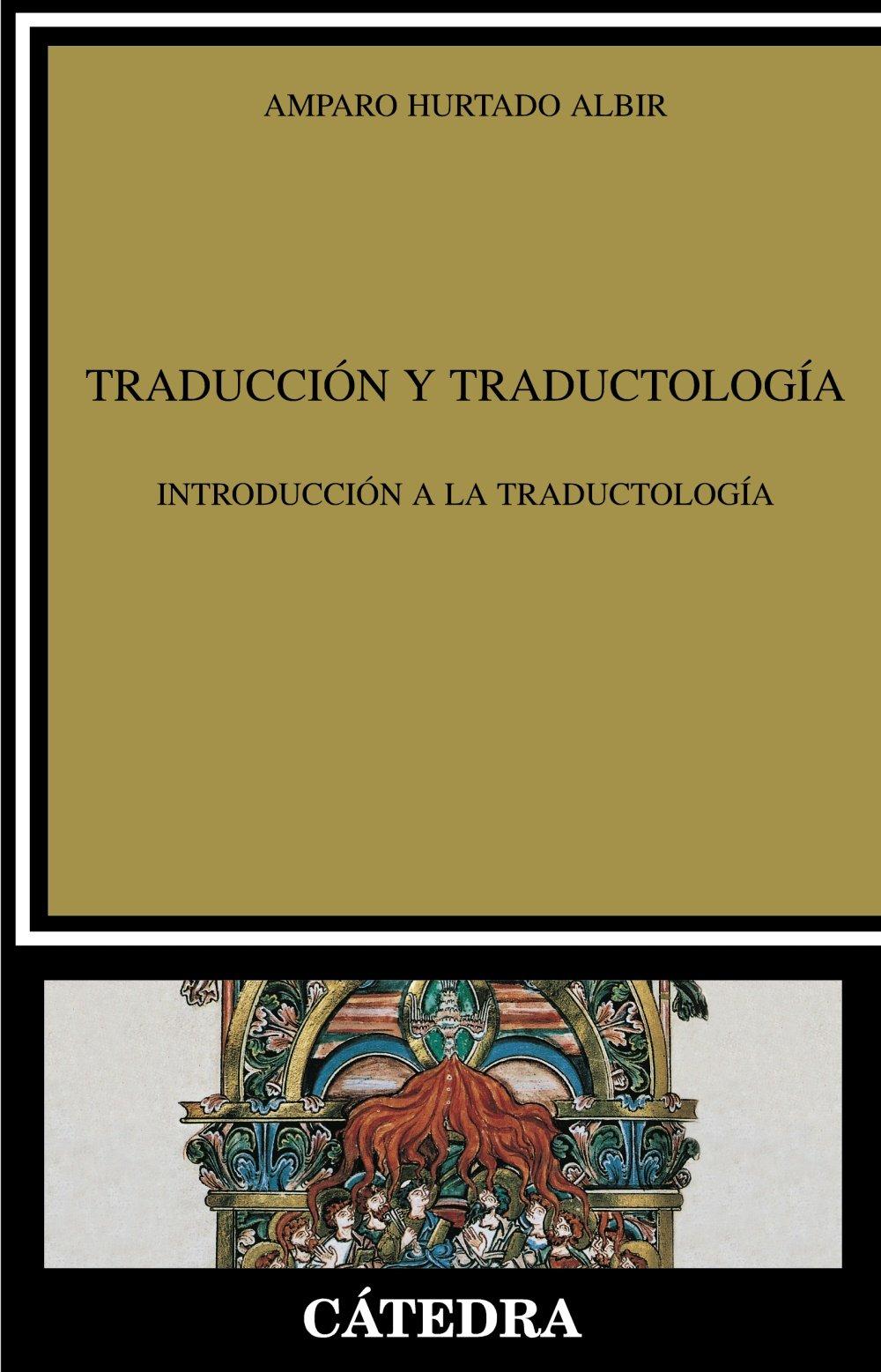Traducción y Traductología: Introducción a la traductología (Lingüística) Tapa blanda – 21 feb 2011 Amparo Hurtado Albir Cátedra 8437627583 Spanish: Adult Nonfiction