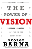 The Power of Vision: Discover and Apply God's Plan for Your Life and Ministry
