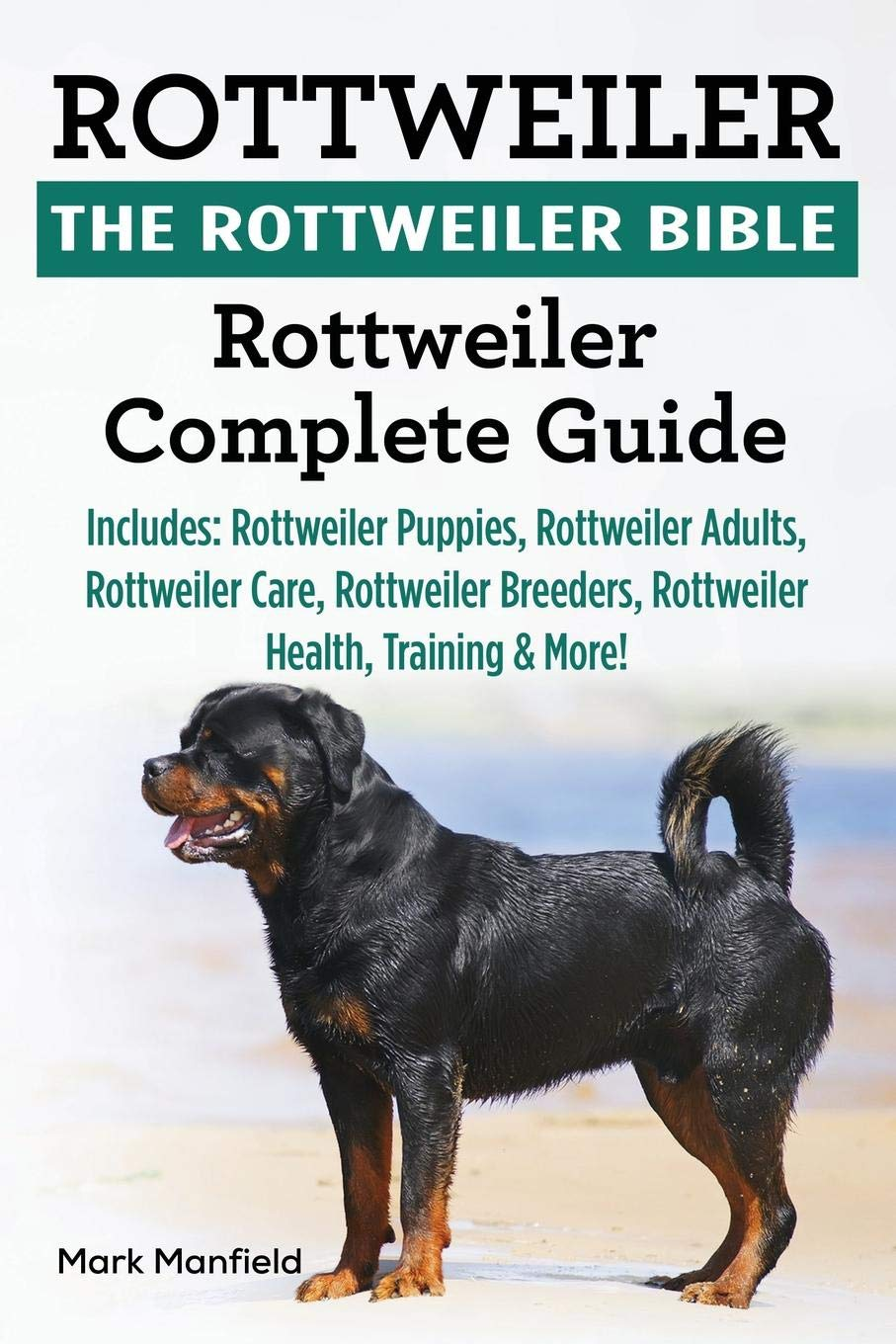 Rottweiler The Rottweiler Bible Rottweiler Complete Guide Includes