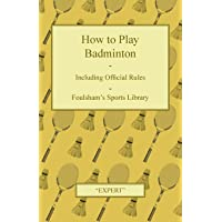 How to Play Badminton - Including Official Rules - Foulsham's Sports Library