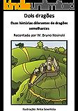 Dois dragões: Duas histórias diferentes de dragões semelhantes (Histórias dos dragões Livro 3)