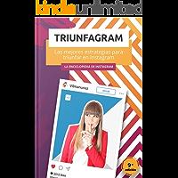 Triunfagram: Las mejores estrategias, tácticas y herramientas para triunfar en Instagram