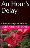 An Hour's Delay: A Pride and Prejudice variation