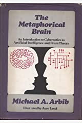 The metaphorical brain;: An introduction to cybernetics as artificial intelligence and brain theory Hardcover