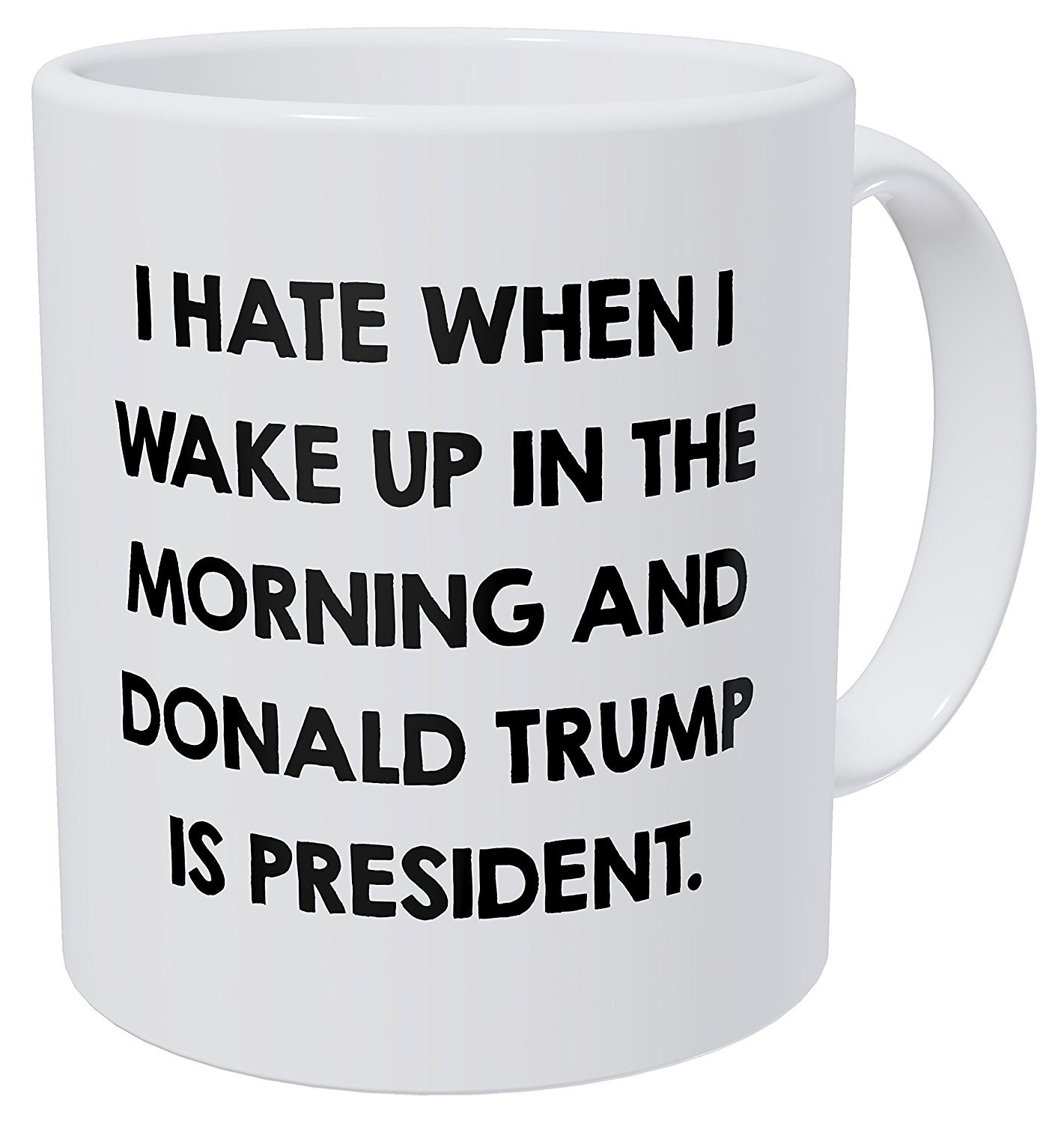 I Hate When I Wake Up In The Morning And Donald Trump Is President 11 Ounces Funny Coffee Mug by Yates And Yates Yates and Franco SYNCHKG116012