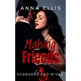 Making Friends: Fun and Sexy Swinger, Hotwives, and Married Couple Swapping series (Husbands and Wives Book 1)