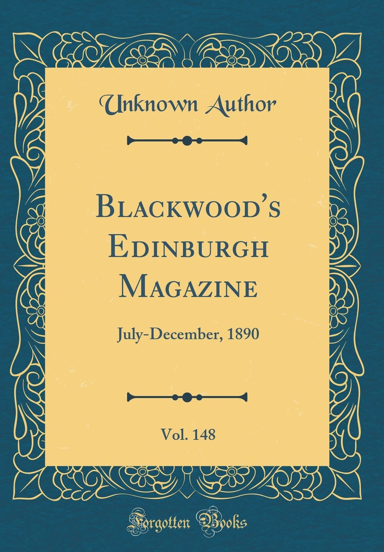 Read Online Blackwood's Edinburgh Magazine, Vol. 148: July-December, 1890 (Classic Reprint) pdf epub