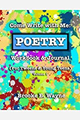 Come Write with Me: POETRY Workbook & Journal: (For Tweens & Young Teens) Vol. 1 Paperback