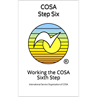 COSA Step Six: Working the COSA Sixth Step (COSA Step Booklet Book 6)