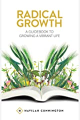 Radical Growth: A Guidebook To Growing A Vibrant Life Kindle Edition