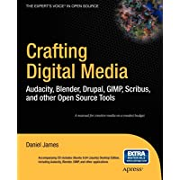 Crafting Digital Media: Audacity, Blender, Drupal, GIMP, Scribus, and other Open Source Tools (Expert's Voice in Open Source)