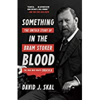 Something in the Blood the Untold Story of Bram Stoker, the Man Who Wrote Dracula
