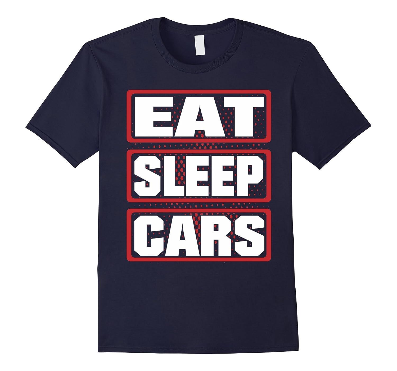 Eat Sleep Cars Men Woman Children T-Shirt-FL