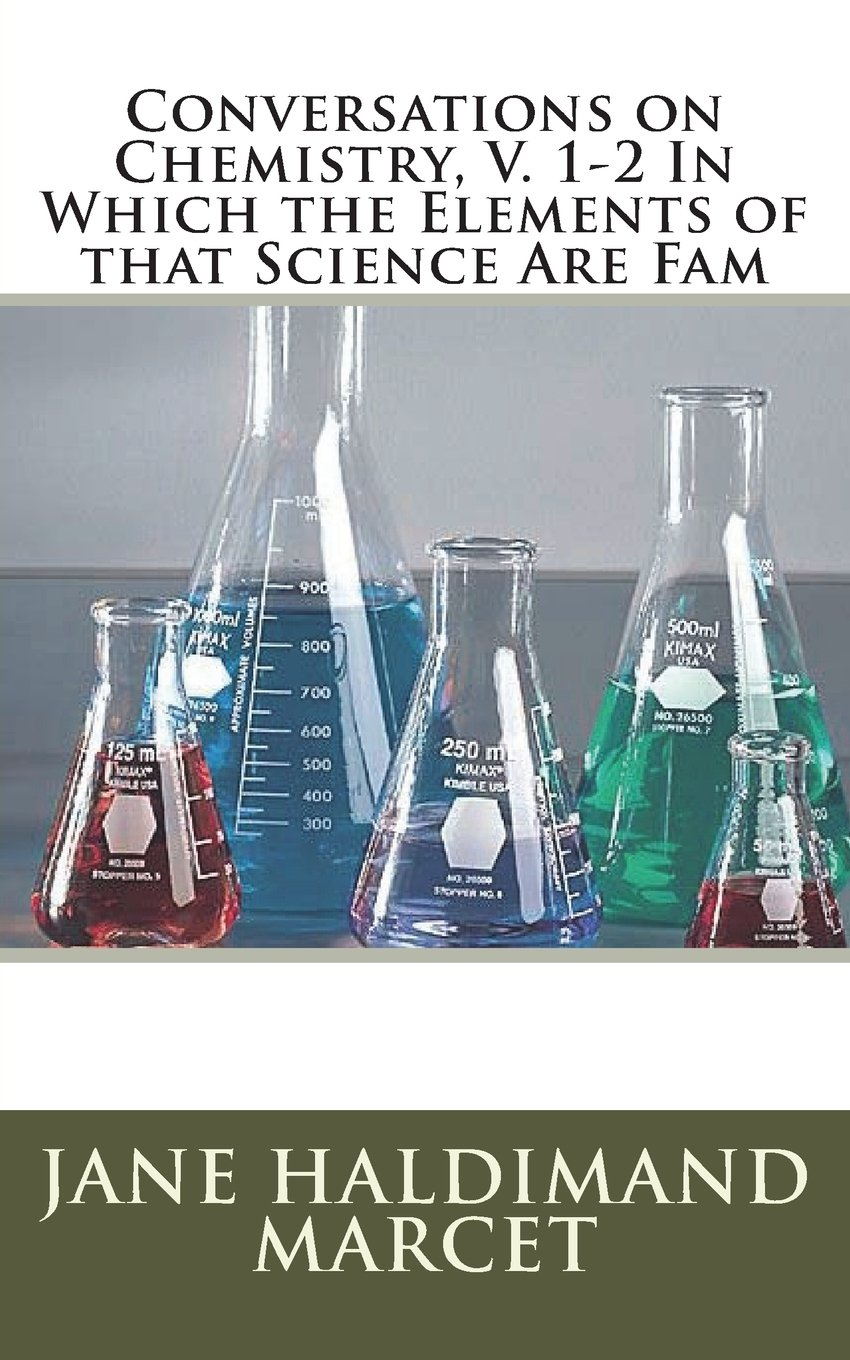 Conversations on Chemistry, V. 1-2 In Which the Elements of that Science Are Fam PDF