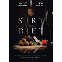 The Sirtfood Diet: Discover the Secrets to Activate Your Skinny Gene And Get on the Fast Track To Loose Weight And Get…