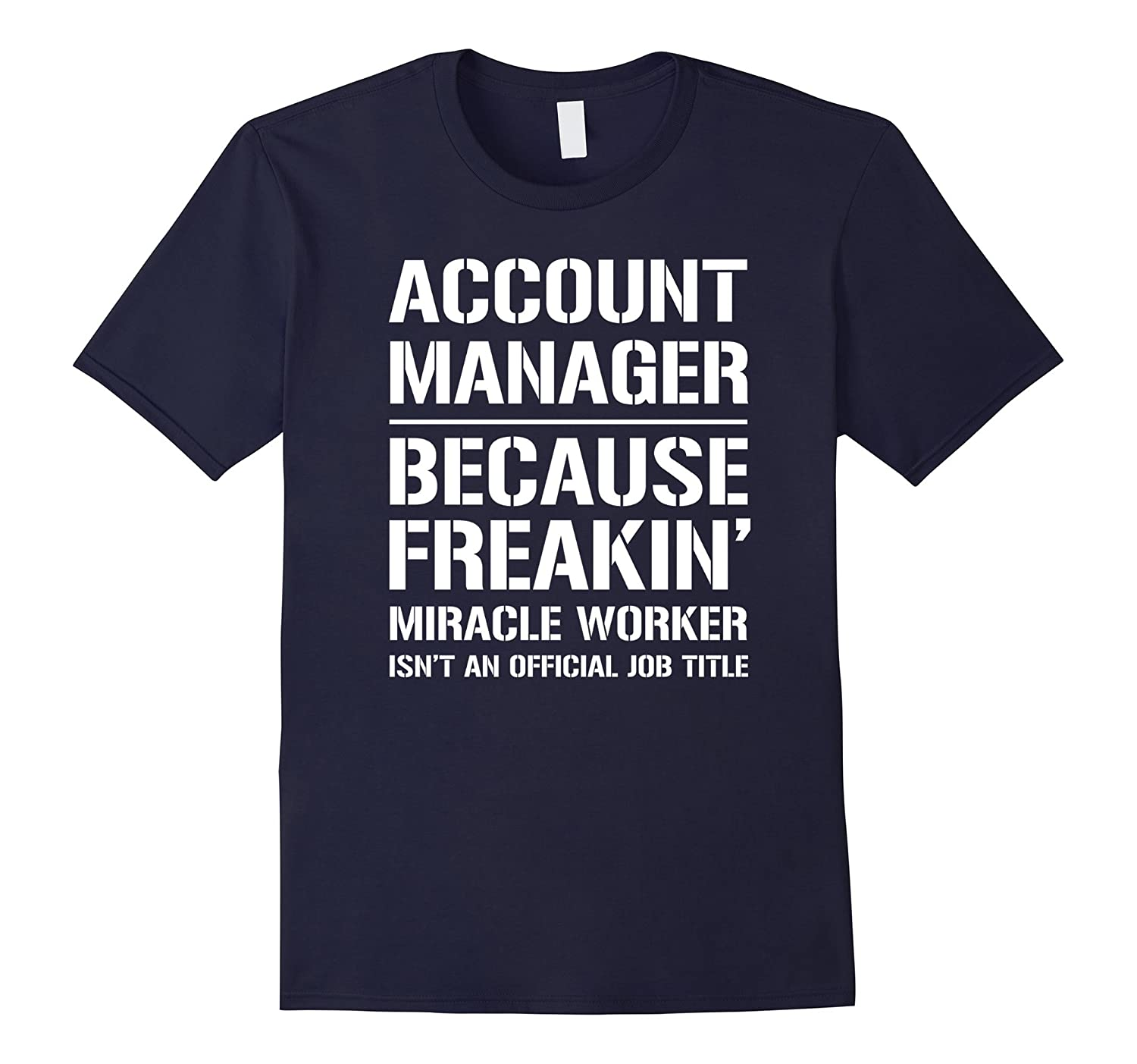 Account Manager Because Freakin Miracle Worker Job Title T-S-Art