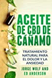 Aceite de CBD de cáñamo: Tratamiento Natural para el Dolor y la Ansiedad: CBD Hemp Oil: Natural Treatment for Pain and Anxiety (Libro en Espanol / Spanish Book Version - Spanish Edition)
