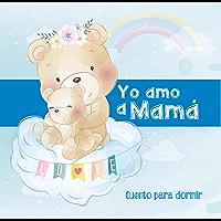 Yo Amo a Mamá - Cuento para Dormir: Cuento Ilustrado Infantil de Animales - Madres e hijos - Para bebes y niños - Buenas Noches - Regalo de Día de la Madre (Spanish Edition)
