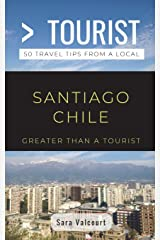 Greater Than a Tourist- Santiago Chile: 50 Travel Tips from a Local Paperback