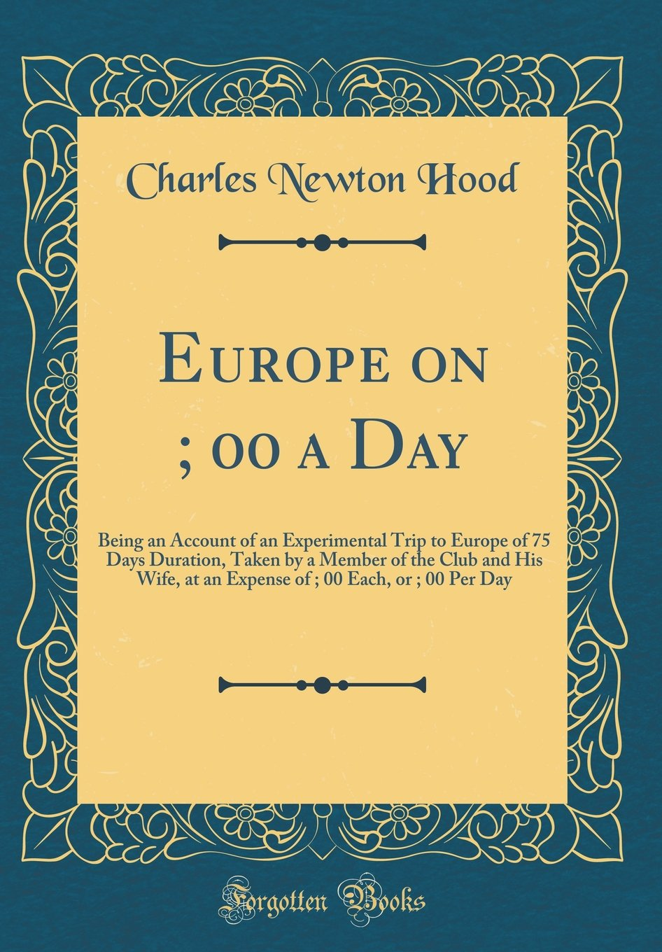 Read Online Europe on $4; 00 a Day: Being an Account of an Experimental Trip to Europe of 75 Days Duration, Taken by a Member of the Club and His Wife, at an ... 00 Each, or $4; 00 Per Day (Classic Reprint) ebook
