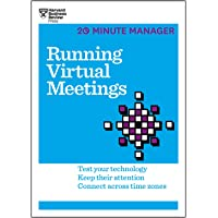 Running Virtual Meetings (HBR 20-Minute Manager Series): Test Your Technology, Keep Their Attention, Connect Across Time…