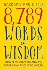 8,789 Words of Wisdom: Proverbs, Precepts, Maxims, Adages, and Axioms to Live By Kindle Edition