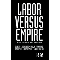 Labor Versus Empire: Race, Gender, Migration (English Edition)