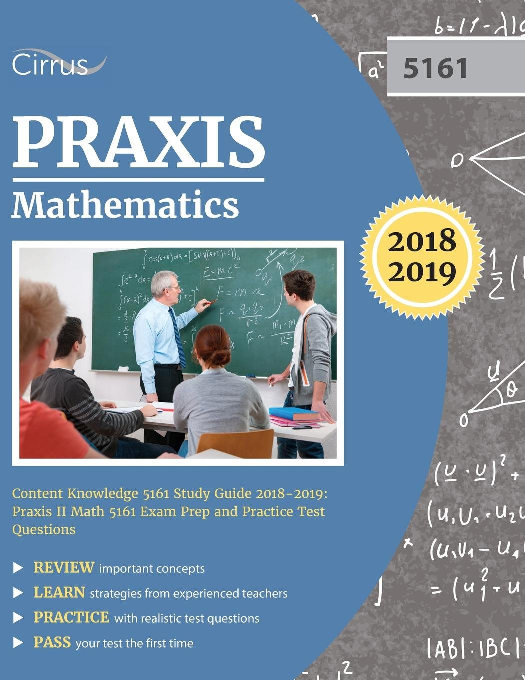 Praxis Mathematics Content Knowledge 5161 Study Guide 2018-2019: Praxis II  Math 5161 Exam Prep and Practice Test Questions: Cirrus Teacher  Certification ...